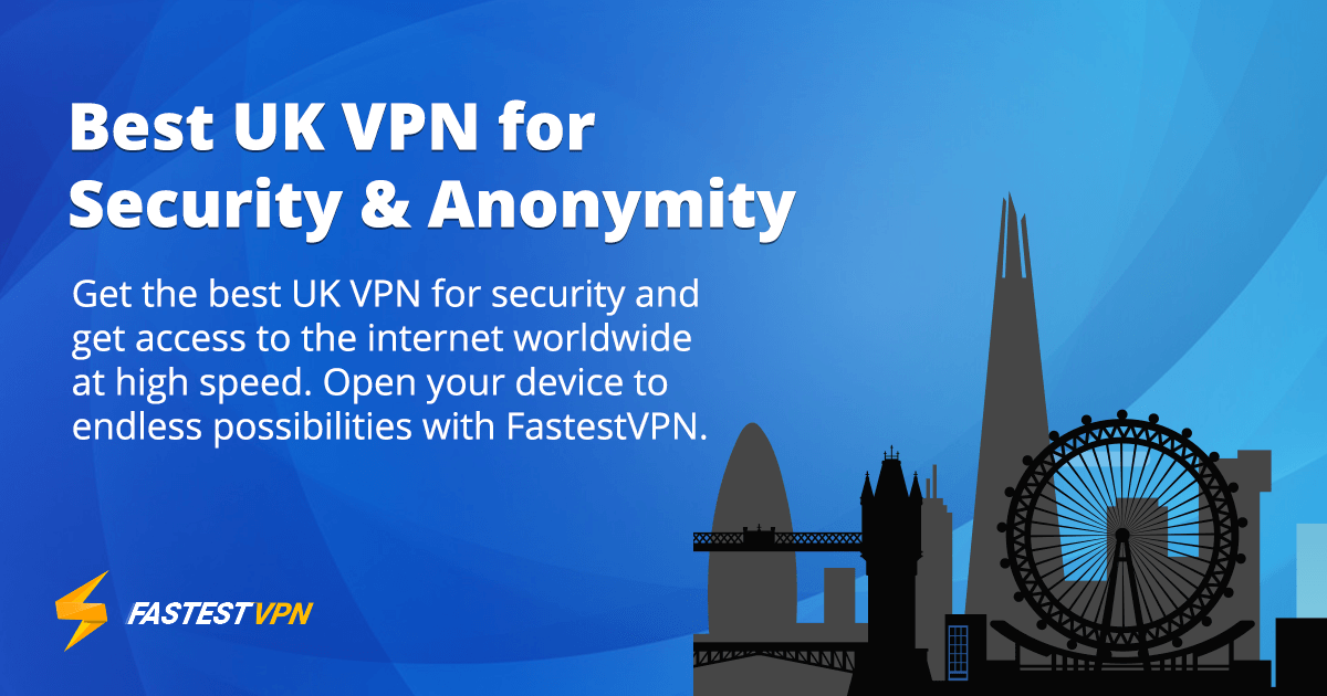 UK VPN for The Best Security and Privacy